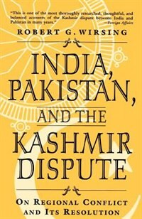 India, Pakistan and the Kashmir Dispute: On Regional Conflict and Its Resolution