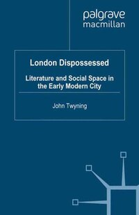 London Dispossessed: Literature and Social Space in the Early Modern City