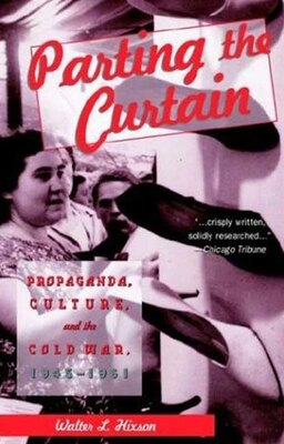 Book Parting the Curtain: Propaganda, Culture, And The Cold War by Walter L. Hixson