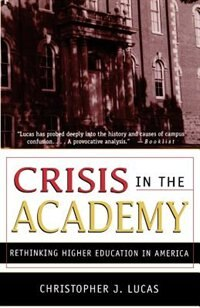 Book Crisis in the Academy: Rethinking Higher Education in America by Christopher J. Lucas