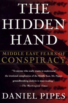 Book The Hidden Hand: Middle East Fears Of Conspiracy by Daniel Pipes