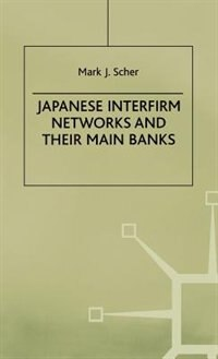 Book Japanese Interfirm Networks and Their Main Banks by Mark J. Scher