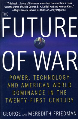 Book The Future Of War: Power, Technology and American World Dominance in the Twenty-first Century by George Friedman