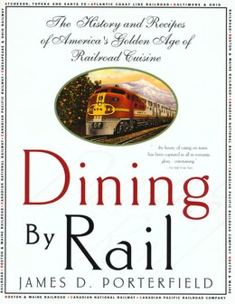 Book Dining by Rail: The History and Recipes of America's Golden Age of Railroad Cuisine by James D. Porterfield