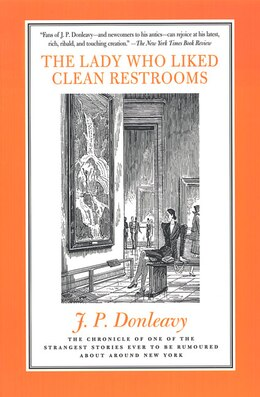 Book The Lady Who Liked Clean Restrooms: The Chronicle Of One Of The Strangest Stories Ever To Be… by J. P. Donleavy