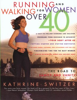 Book Running and Walking for Women Over 40: The Road to Sanity and Vanity by Kathrine Switzer