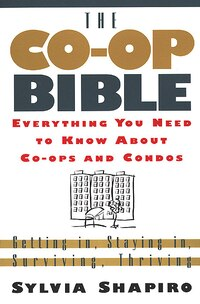 The Co-Op Bible: Everything You Need to Know About Co-ops and Condos; Getting in, Staying in…