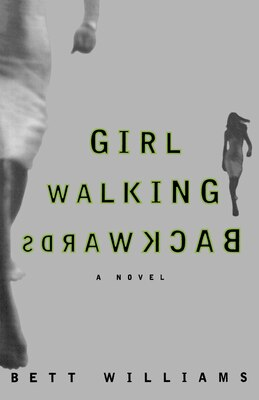 Book GIRL WALKING BACKWARDS: A Novel by Bett Williams