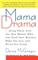 Mama Drama: Making Peace with the One Woman Who Can Push Your Buttons, Make You Cry, and Drive You…