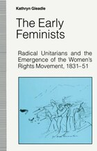 The Early Feminists: Radical Unitarians and the Emergence of the Women's Rights Movement, 1831-51