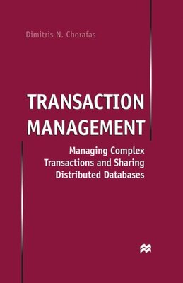 Book Transaction Management: Managing Complex Transactions and Sharing Distributed Databases by Dimitris N. Chorafas