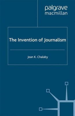 Book The Invention Of Journalism by J. Chalaby