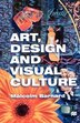 Art, Design and Visual Culture: An Introduction by Malcolm Barnard
