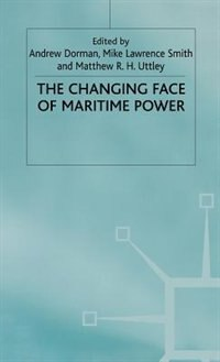 Book The Changing Face of Maritime Power by Andrew Dorman