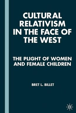 Book Cultural Relativism In The Face Of The West: The Plight Of Women and Female Children by Bret L. Billet