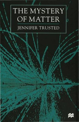 Book The Mystery of Matter by Jennifer Trusted