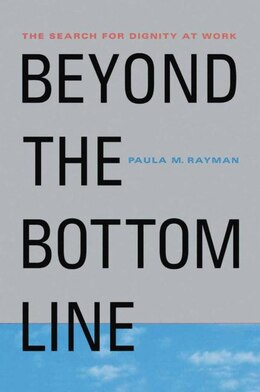 Book Beyond the Bottom Line: The Search for Dignity at Work by Paula M. Rayman