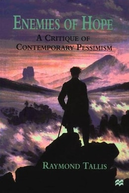 Book Enemies of Hope: A Critique Of Contemporary Pessimism by R. Tallis
