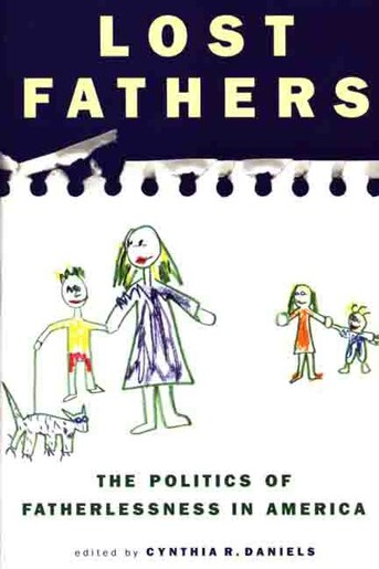 Lost Fathers: The Politics Of Fatherlessness In America by Cynthia R. Daniels