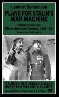 Plans For Stalin's War Machine: Tukhachevskii and Military-Economic Planning, 1925-1941