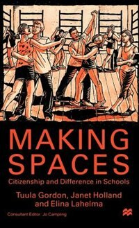 Book Making Spaces: Citizenship And Difference In Schools by Tuula Gordon