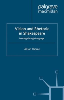 Book Vision and Rhetoric in Shakespeare: Looking through Language by A. Thorne