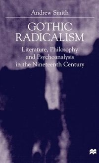 Book Gothic Radicalism: Literature, Philosophy and Psychoanalysis in the Nineteenth Century by Andrew Smith