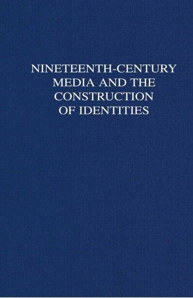 Nineteenth-Century Media and the Construction of Identities by Laurel Brake