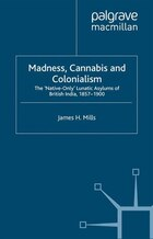 Madness, Cannabis and Colonialism: The 'Native Only' Lunatic Asylums of British India, 1857-1900