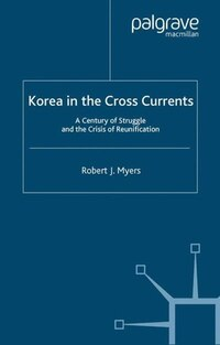 Korea in the Cross Currents: A Century of Struggle and the Crisis of Reunification
