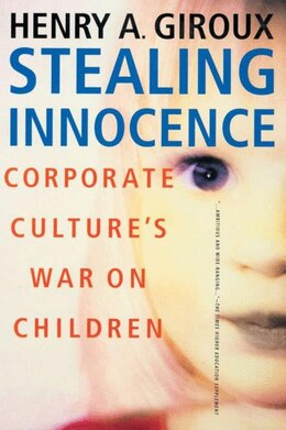 Book Stealing Innocence: Corporate Culture's War on Children by Henry A. Giroux