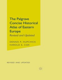 The Palgrave Concise Historical Atlas Of Eastern Europe: Revised and Updated