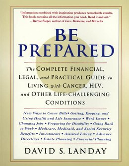 Book Be Prepared: The Complete Financial, Legal, and Practical Guide to Living with Cancer, HIV, and… by David Landay