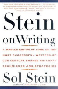 Stein On Writing: A Master Editor of Some of the Most Successful Writers of Our Century Shares His…
