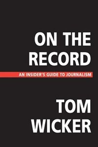 Book On The Record: An Insider's Guide To Journalism by Tom Wicker