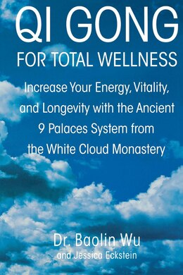 Book Qi Gong For Total Wellness: Increase Your Energy, Vitality, and Longevity with the Ancient 9… by Baolin Dr Wu