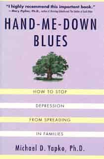 Hand-me-down Blues: How To Stop Depression From Spreading In Families by Michael D Yapko