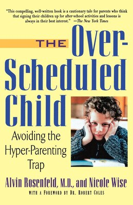 Book The Over-Scheduled Child: Avoiding The Hyper-Parenting Trap by Alvin Rosenfeld
