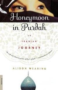 Book Honeymoon In Purdah: An Iranian Journey by Alison Wearing
