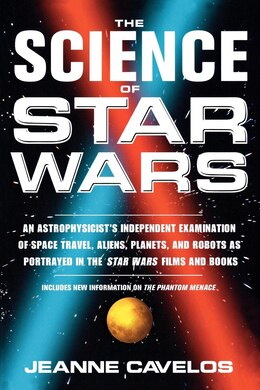 Book The Science of Star Wars: An Astrophysicist's Independent Examination of Space Travel, Aliens… by Jeanne Cavelos