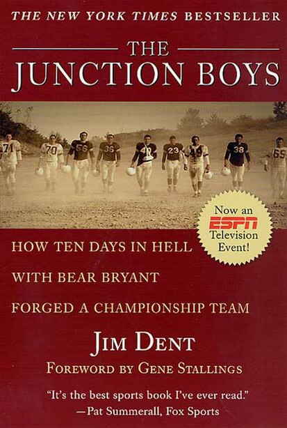 The Junction Boys: How 10 Days in Hell with Bear Bryant Forged A Champion Team by Jim Dent
