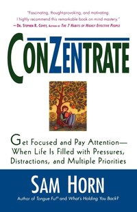 Conzentrate: Get Focused and Pay Attention--When Life Is Filled with Pressures, Distractions, and…
