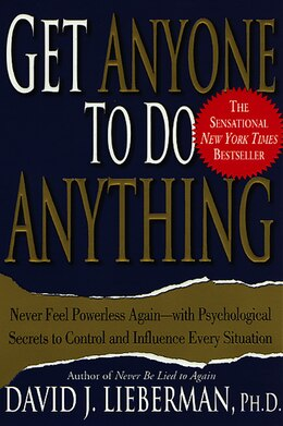 Book Get Anyone To Do Anything: Never Feel Powerless Again--With Psychological Secrets to Control and… by David J. Lieberman