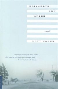 Book Elizabeth And After: A Novel by Matt Cohen