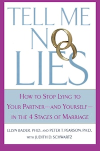 Tell Me No Lies: How to Stop Lying to Your Partner---and Yourself--in the 4 Stages of Marriage