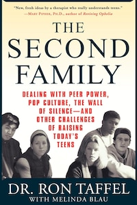 The Second Family: Dealing with Peer Power, Pop Culture, the Wall of Silence -- and Other…