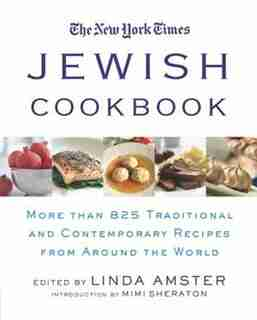 The New York Times Jewish Cookbook: More Than 825 Traditional and Contemporary Recipes from Around the World by Linda Amster