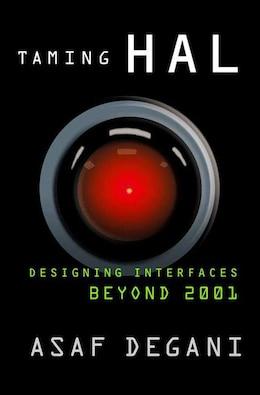 Book Taming Hal: Designing Interfaces beyond 2001 by A. Degani
