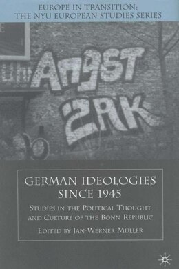 Book German Ideologies Since 1945: Studies in the Political Thought and Culture of the Bonn Republic by Jan-Werner Muller