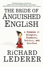 The Bride of Anguished English: A Bonanza Of Bloopers, Blunders, Botches, And Boo-boos